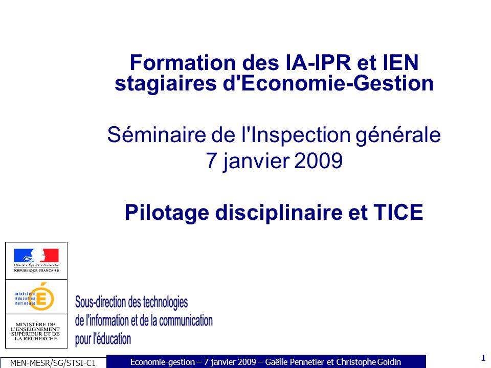 1 Economie-gestion – 7 janvier 2009 – Gaëlle Pennetier et Christophe Goidin MEN-MESR/SG/STSI-C1 1 Formation des IA-IPR et IEN stagiaires d Economie-Gestion Séminaire de l Inspection générale 7 janvier 2009 Pilotage disciplinaire et TICE