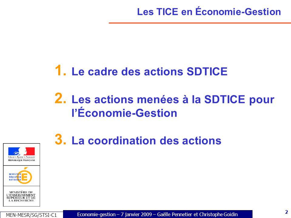 2 Economie-gestion – 7 janvier 2009 – Gaëlle Pennetier et Christophe Goidin MEN-MESR/SG/STSI-C1 2 Les TICE en Économie-Gestion 1. Le cadre des actions
