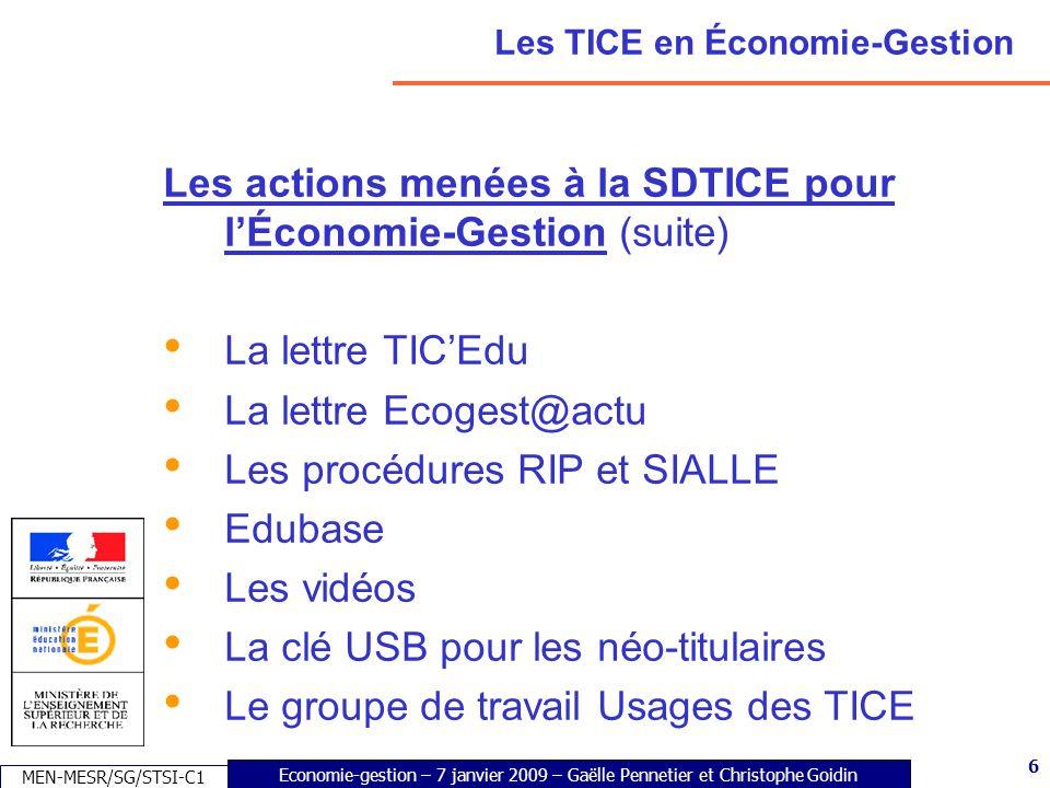 6 Economie-gestion – 7 janvier 2009 – Gaëlle Pennetier et Christophe Goidin MEN-MESR/SG/STSI-C1 6 Les TICE en Économie-Gestion Les actions menées à la