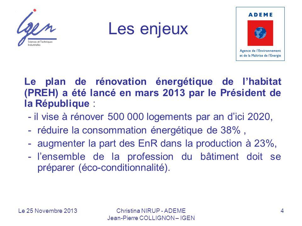 Les enjeux Le plan de rénovation énergétique de lhabitat (PREH) a été lancé en mars 2013 par le Président de la République : - il vise à rénover 500 0