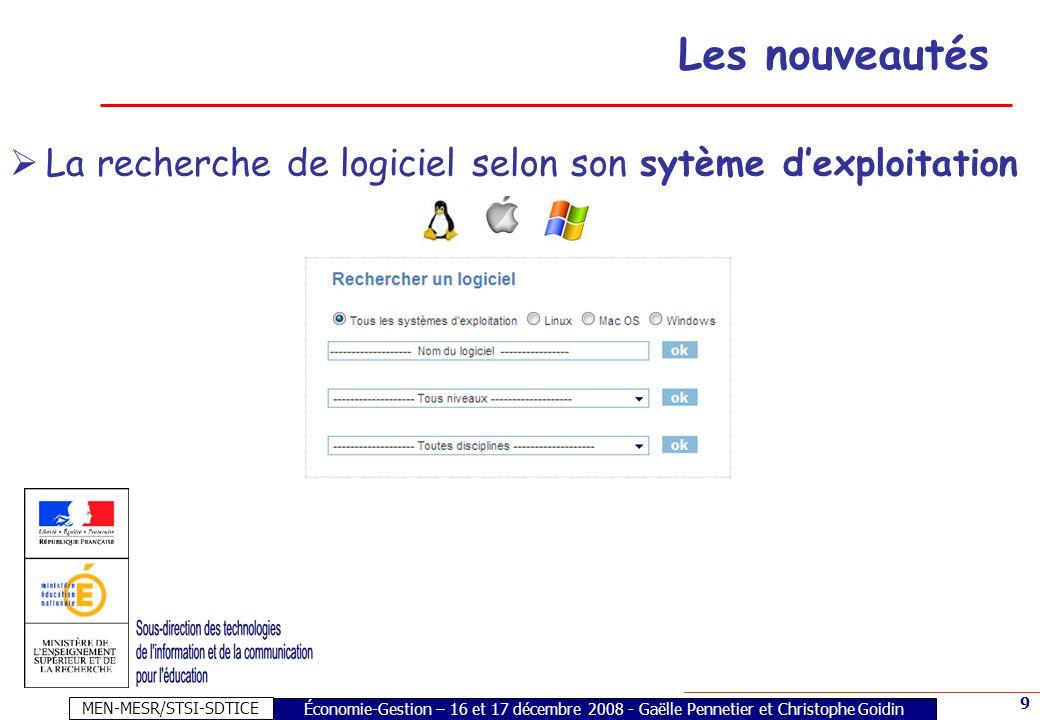 MEN-MESR/STSI-SDTICE 9 Les nouveautés Économie-Gestion – 16 et 17 décembre 2008 - Gaëlle Pennetier et Christophe Goidin La recherche de logiciel selon son sytème dexploitation