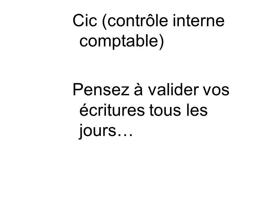 Cic (contrôle interne comptable) Pensez à valider vos écritures tous les jours…