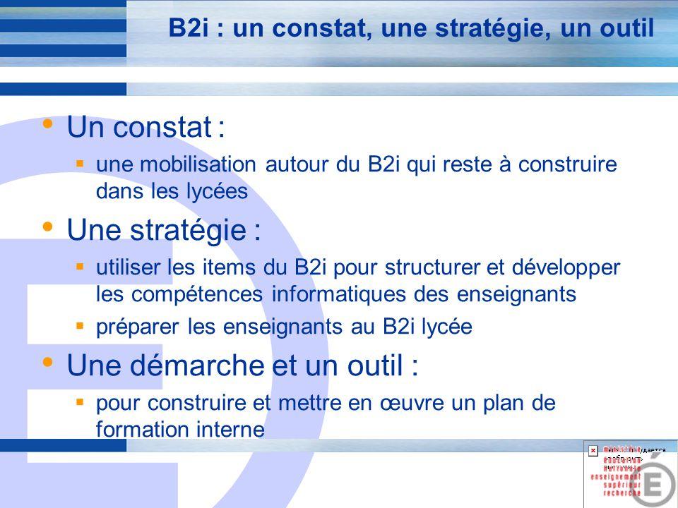 E 3 B2i : une mobilisation à construire dans les lycées Les signes dun début difficile : Un manque dinformations des collègues sur le B2i et le C2i Un manque dimplication des enseignants pour la validation du B2i Un manque de connaissance des compétences du B2i et du C2i La globalisation des moyens financiers des lycées