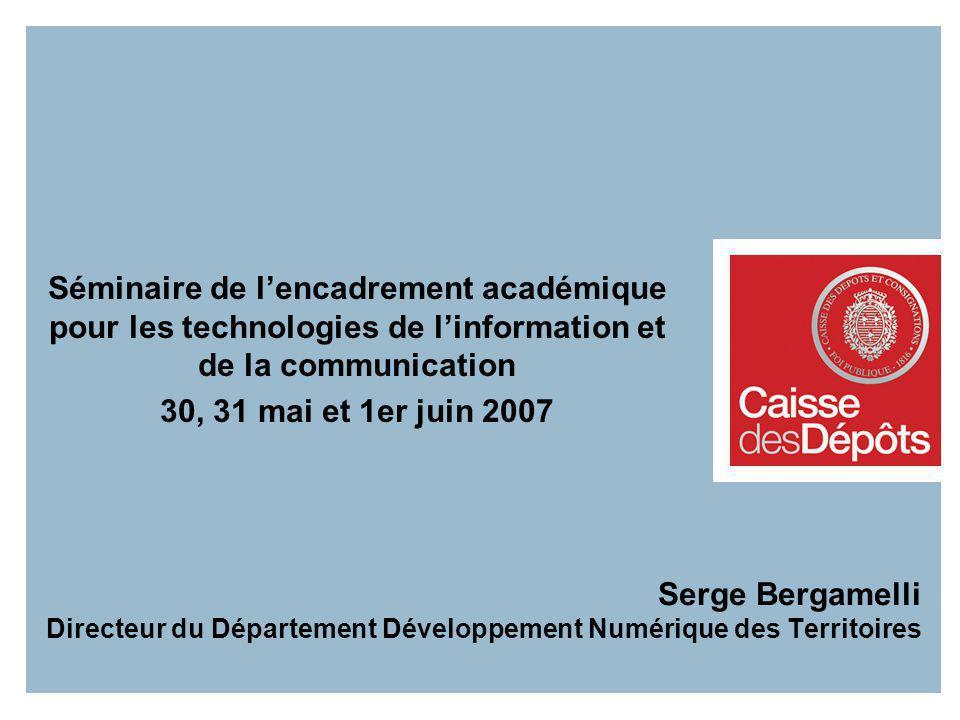 Serge Bergamelli Directeur du Département Développement Numérique des Territoires Séminaire de lencadrement académique pour les technologies de linfor