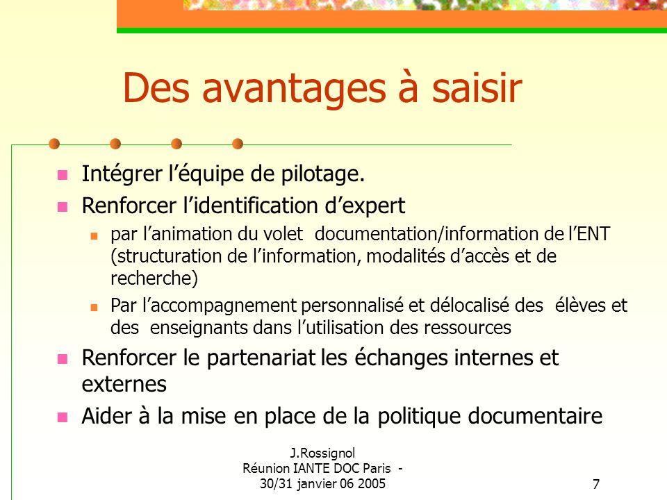 J.Rossignol Réunion IANTE DOC Paris - 30/31 janvier 06 20057 Des avantages à saisir Intégrer léquipe de pilotage. Renforcer lidentification dexpert pa