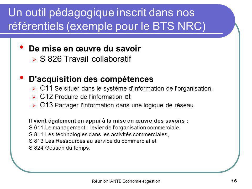 Réunion IANTE Economie et gestion16 Un outil pédagogique inscrit dans nos référentiels (exemple pour le BTS NRC) De mise en œuvre du savoir S 826 Trav