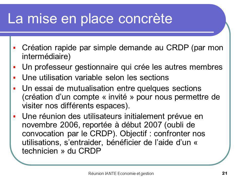 Réunion IANTE Economie et gestion21 La mise en place concrète Création rapide par simple demande au CRDP (par mon intermédiaire) Un professeur gestion