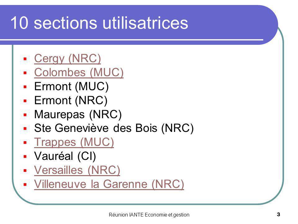 Réunion IANTE Economie et gestion3 10 sections utilisatrices Cergy (NRC) Colombes (MUC) Ermont (MUC) Ermont (NRC) Maurepas (NRC) Ste Geneviève des Boi