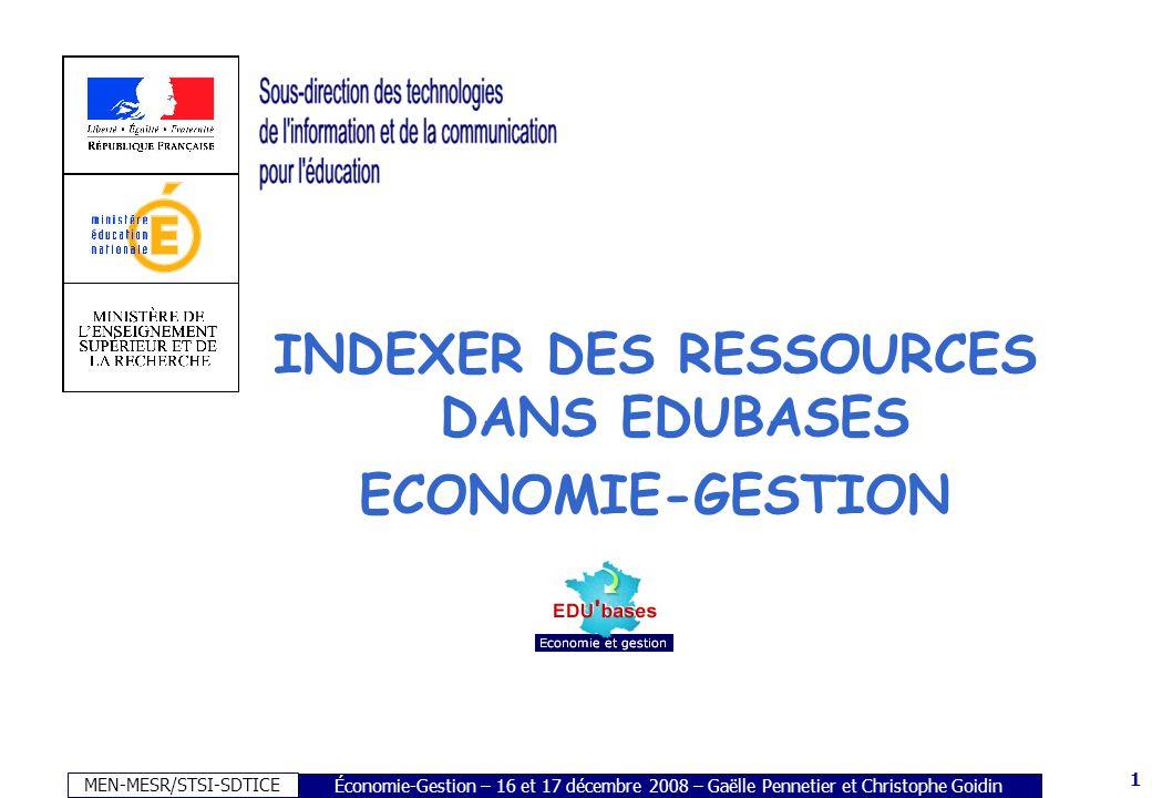 MEN-MESR/STSI-SDTICE 1 Économie-Gestion – 16 et 17 décembre 2008 – Gaëlle Pennetier et Christophe Goidin INDEXER DES RESSOURCES DANS EDUBASES ECONOMIE-GESTION