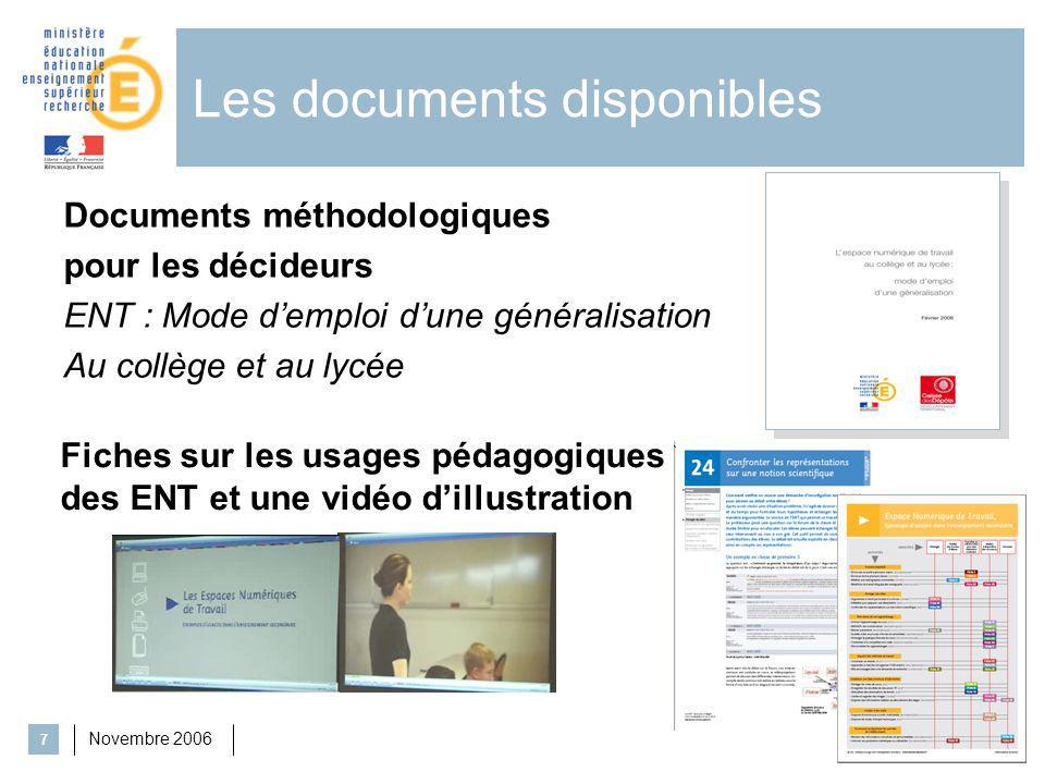 Novembre 2006 7 Les documents disponibles Documents méthodologiques pour les décideurs ENT : Mode demploi dune généralisation Au collège et au lycée F