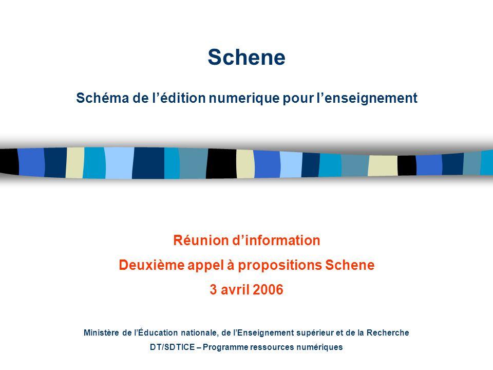 Schene Schéma de lédition numerique pour lenseignement Réunion dinformation Deuxième appel à propositions Schene 3 avril 2006 Ministère de lÉducation nationale, de lEnseignement supérieur et de la Recherche DT/SDTICE – Programme ressources numériques