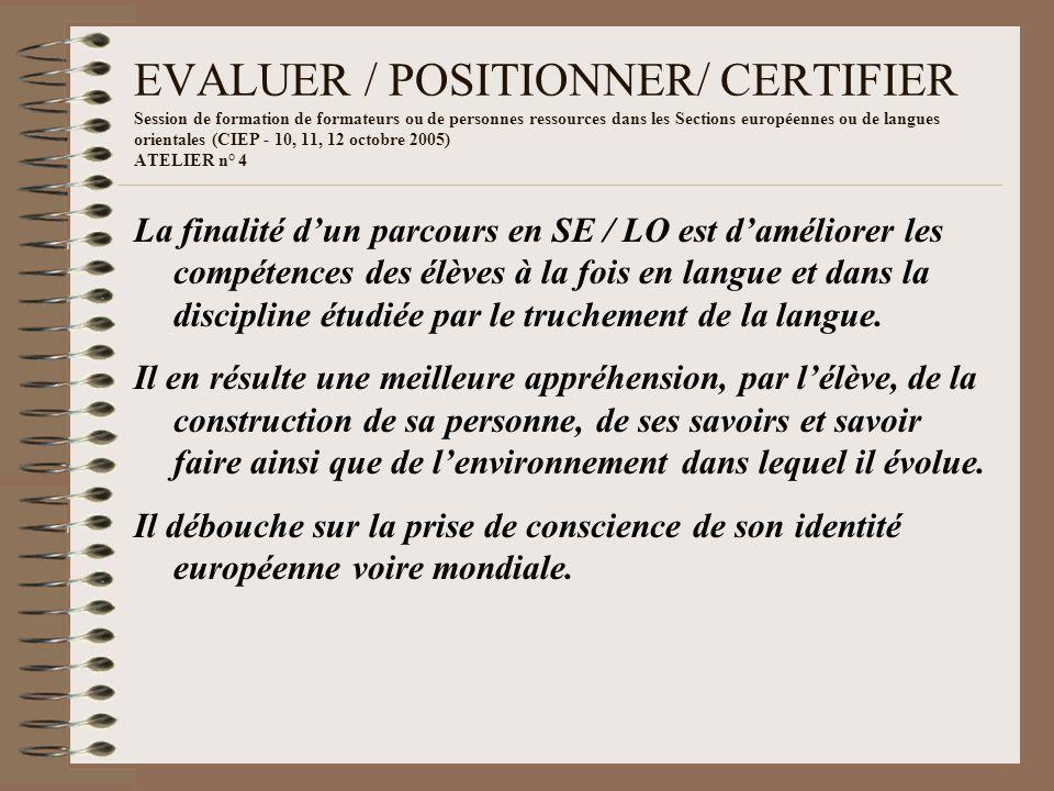 EVALUER / POSITIONNER/ CERTIFIER Lévaluation de la scolarité en SE comporte - une évaluation dans la langue vivante (LV) - une évaluation dans la discipline non linguistique (DNL), à partir de la seconde.