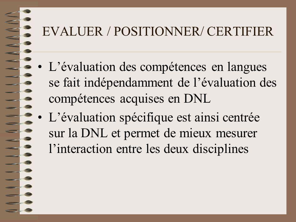 EVALUER / POSITIONNER/ CERTIFIER Lévaluation des compétences en langues se fait indépendamment de lévaluation des compétences acquises en DNL Lévaluation spécifique est ainsi centrée sur la DNL et permet de mieux mesurer linteraction entre les deux disciplines