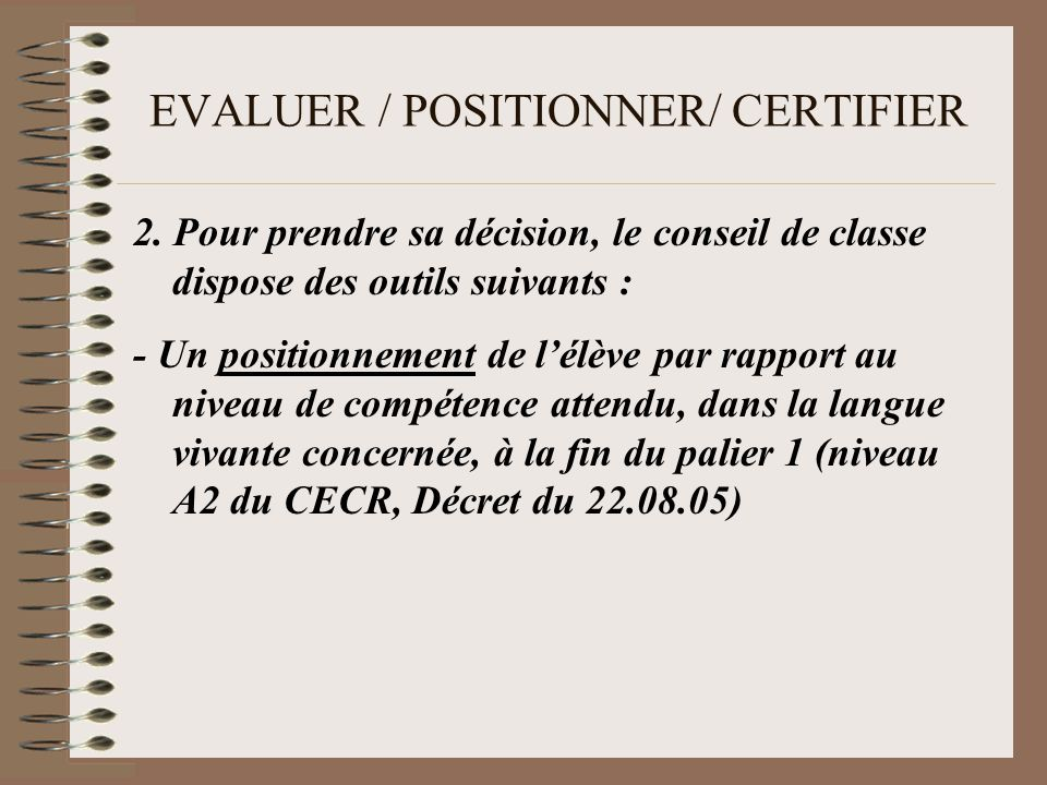 EVALUER / POSITIONNER/ CERTIFIER -Une concertation impliquant le professeur de langue et le professeur principal de la classe pour mesurer le degré de motivation de lélève.