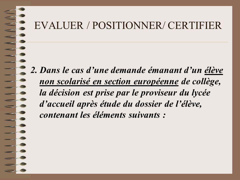 EVALUER / POSITIONNER/ CERTIFIER -Le positionnement de lélève par rapport au niveau de compétence attendu (niveau B1 du CECR, Décret du 22.08.05).