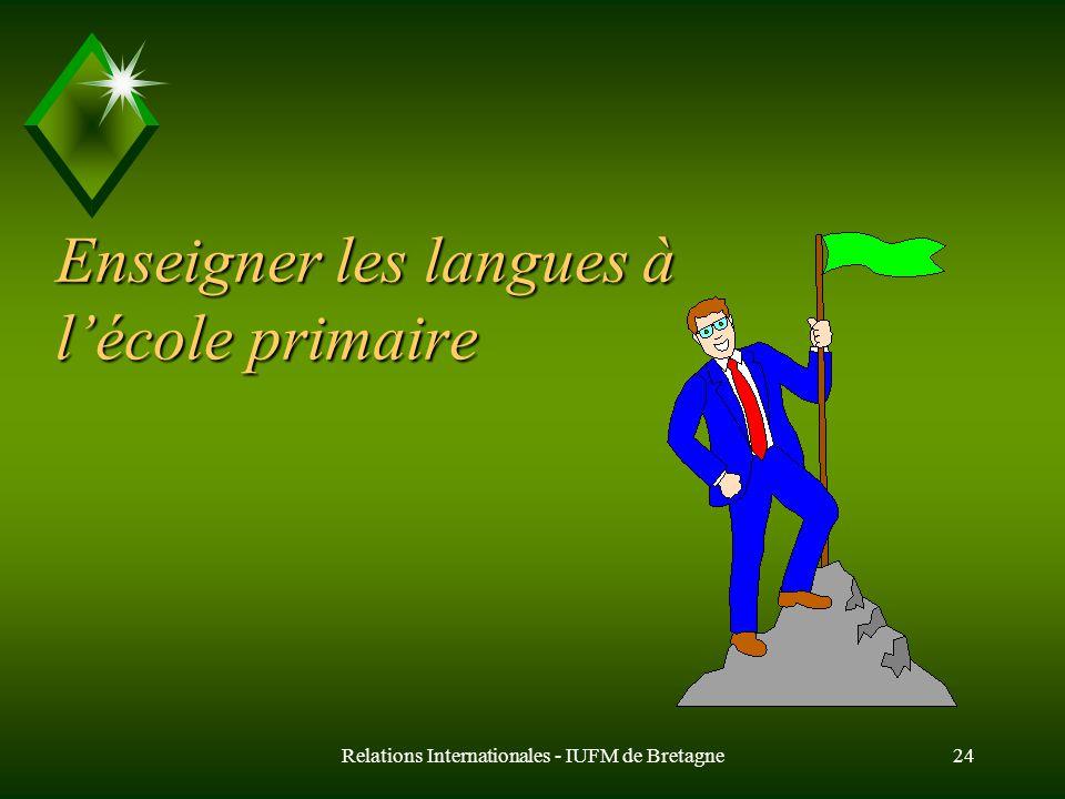 Relations Internationales - IUFM de Bretagne23 Les stages de pratique professionnelle à létranger u Enseigner les langues à lécole (PP1 et PP2) u Enseigner en section européenne (PP3) u Enseigner le français, ou en français, à létranger (PP4)