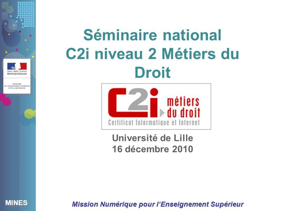 MINES Mission Numérique pour lEnseignement Supérieur Séminaire national C2i niveau 2 Métiers du Droit Université de Lille 16 décembre 2010