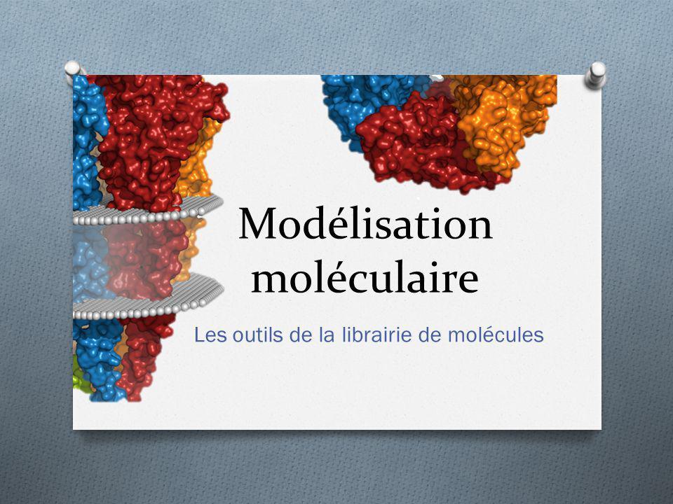 Modélisation moléculaire Les outils de la librairie de molécules