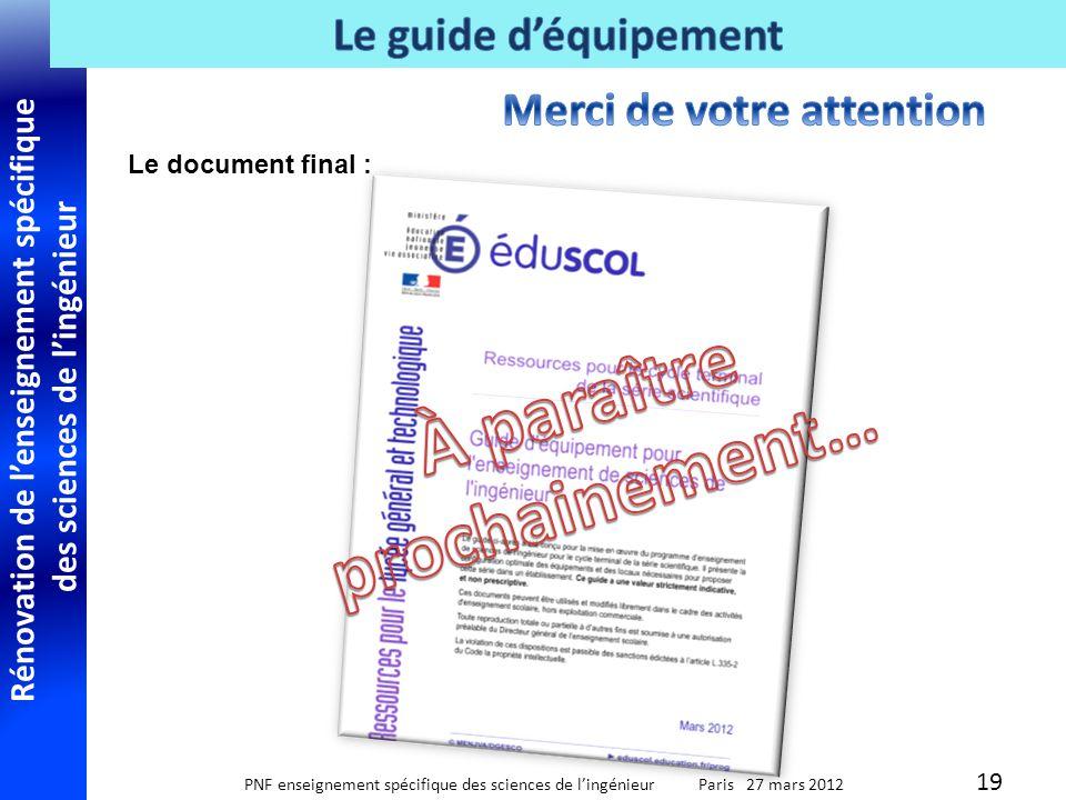 Rénovation de lenseignement spécifique des sciences de lingénieur PNF enseignement spécifique des sciences de lingénieur Paris 27 mars 2012 19 Le document final :