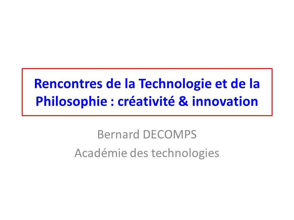 Rencontres de la Technologie et de la Philosophie : créativité & innovation Bernard DECOMPS Académie des technologies
