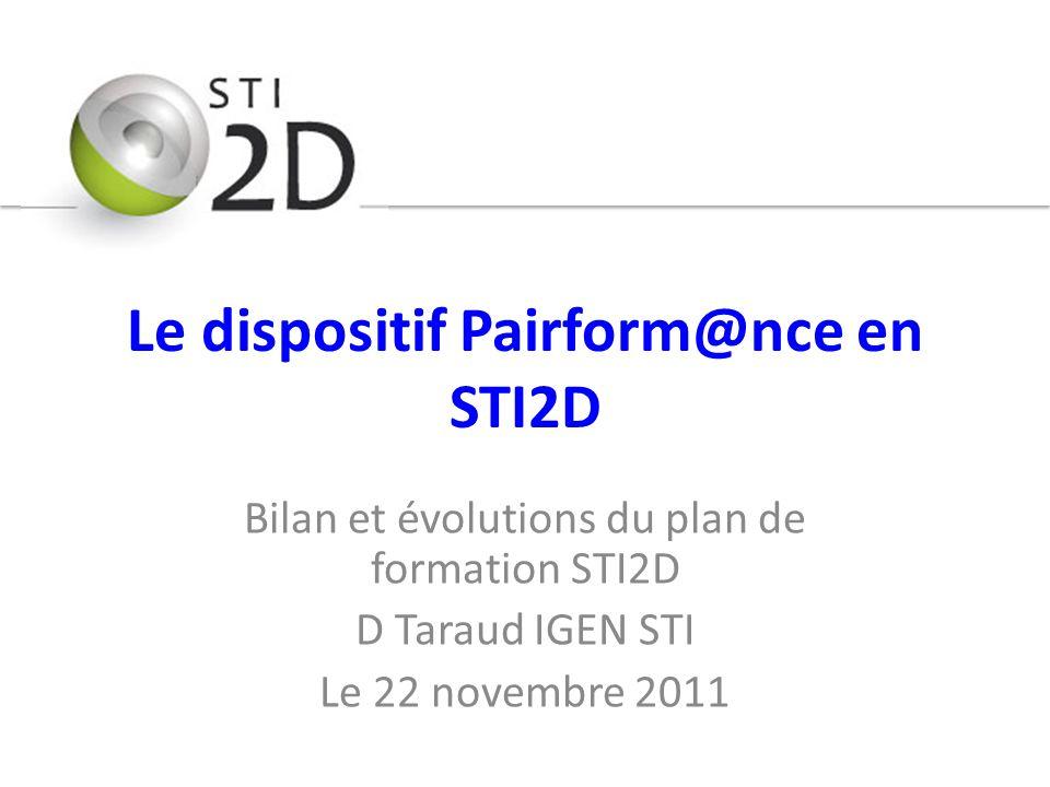 Le dispositif Pairform@nce en STI2D Bilan et évolutions du plan de formation STI2D D Taraud IGEN STI Le 22 novembre 2011