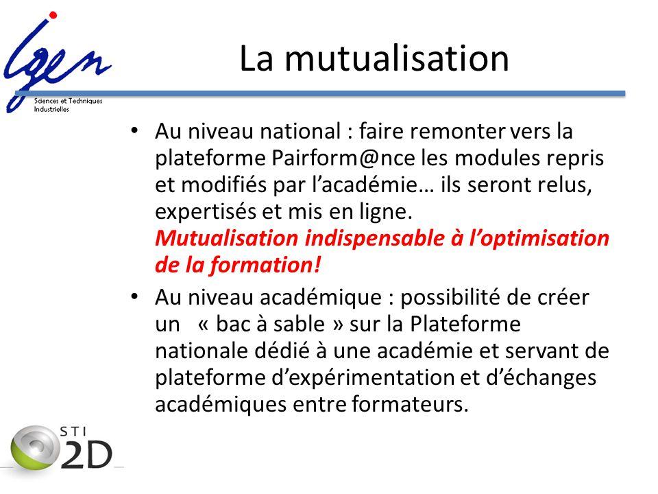 La mutualisation Au niveau national : faire remonter vers la plateforme Pairform@nce les modules repris et modifiés par lacadémie… ils seront relus, e