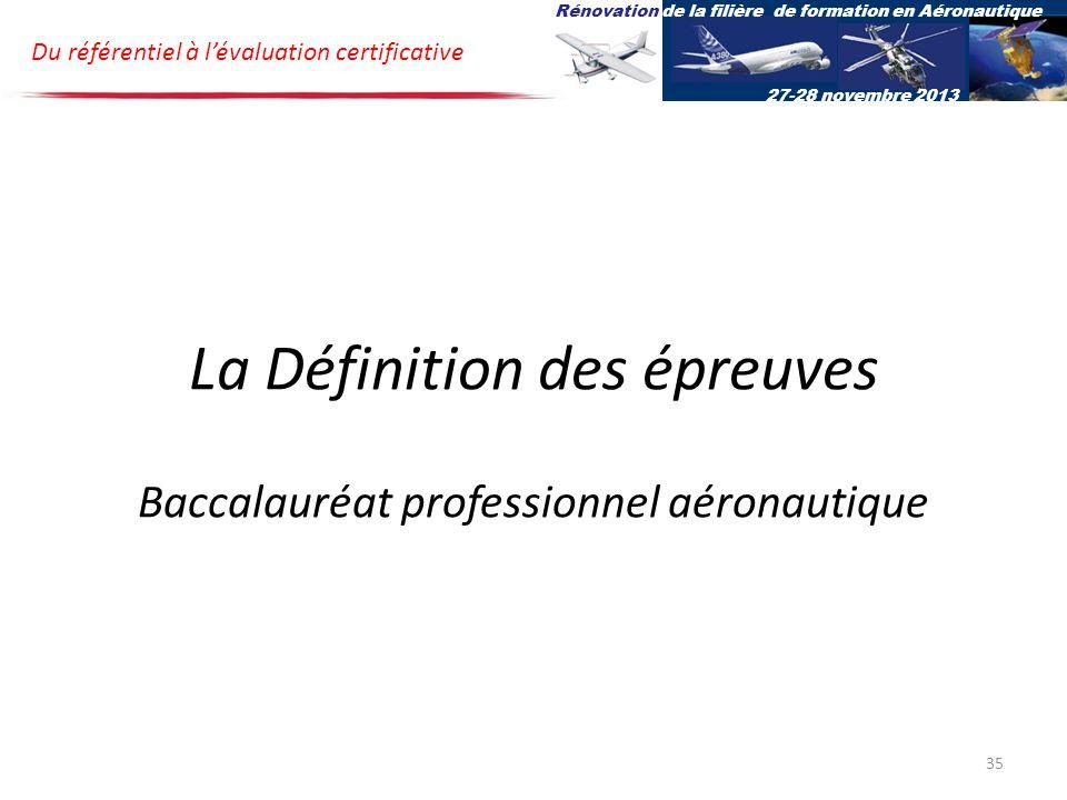 La Définition des épreuves Baccalauréat professionnel aéronautique Du référentiel à lévaluation certificative Rénovation de la filière de formation en Aéronautique 27-28 novembre 2013 35