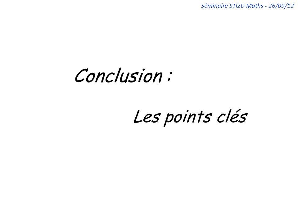 Conclusion : Les points clés Séminaire STI2D Maths - 26/09/12