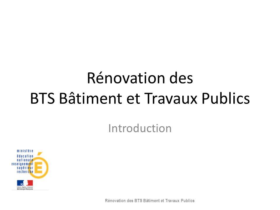 Rénovation des BTS Bâtiment et Travaux Publics Introduction Rénovation des BTS Bâtiment et Travaux Publics