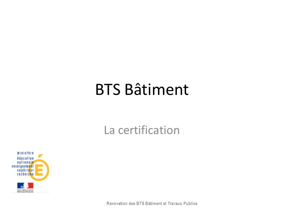 BTS Bâtiment La certification Rénovation des BTS Bâtiment et Travaux Publics