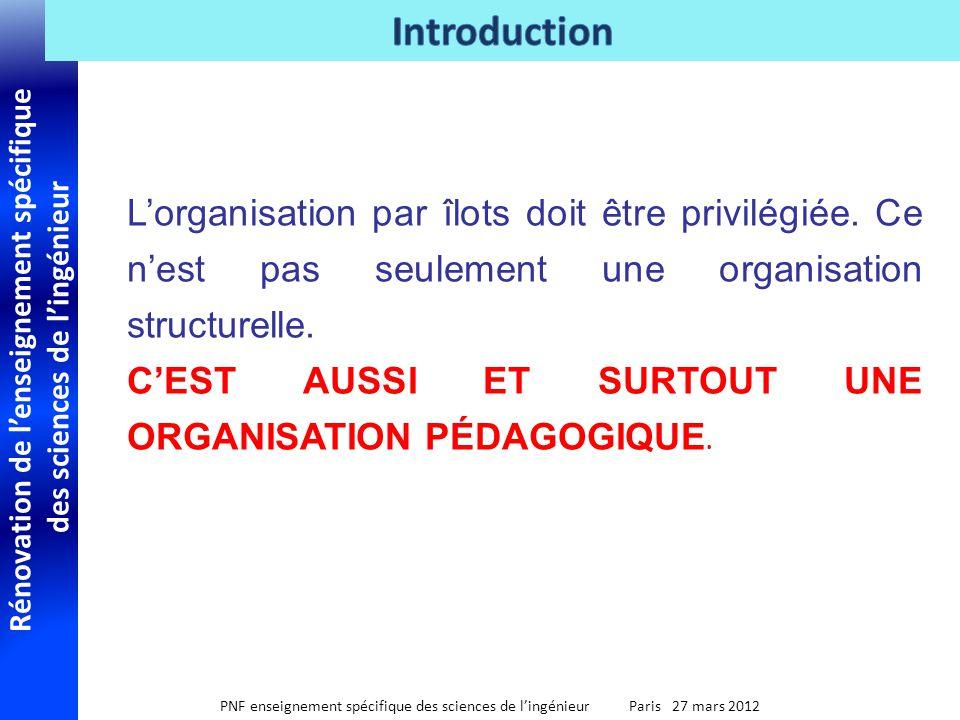 Rénovation de lenseignement spécifique des sciences de lingénieur PNF enseignement spécifique des sciences de lingénieur Paris 27 mars 2012 Lorganisation par îlots doit être privilégiée.