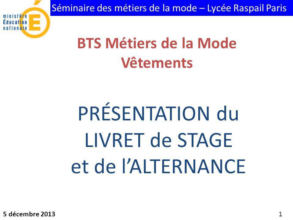 Séminaire des métiers de la mode – Lycée Raspail Paris 5 décembre 2013 1 BTS Métiers de la Mode Vêtements PRÉSENTATION du LIVRET de STAGE et de lALTER