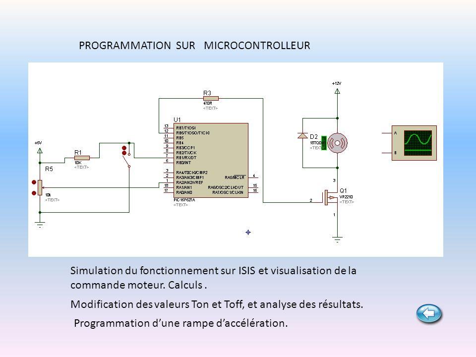 PROGRAMMATION SUR MICROCONTROLLEUR Simulation du fonctionnement sur ISIS et visualisation de la commande moteur. Calculs. Modification des valeurs Ton