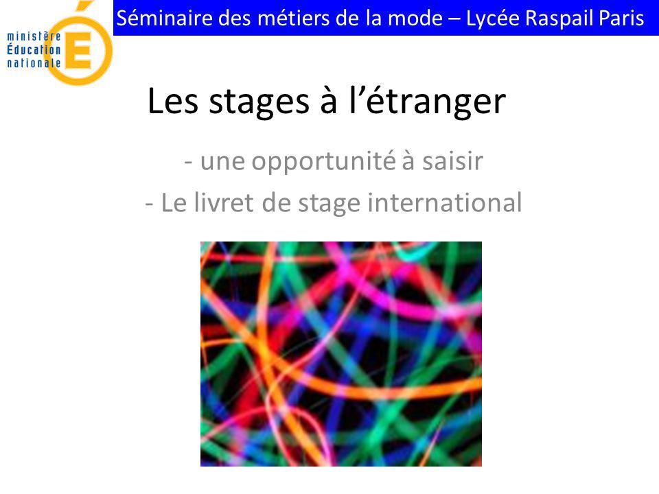Séminaire des métiers de la mode – Lycée Raspail Paris Les stages à létranger - une opportunité à saisir - Le livret de stage international