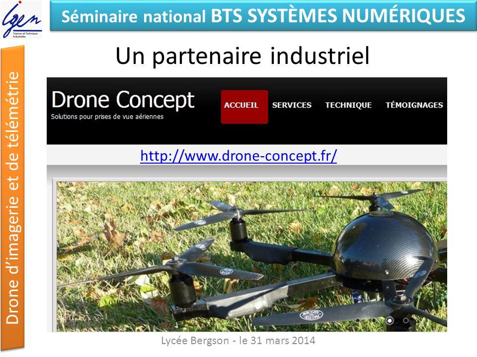 Séminaire national BTS SYSTÈMES NUMÉRIQUES Drone dimagerie et de télémétrie Un partenaire industriel Lycée Bergson - le 31 mars 2014 http://www.drone-
