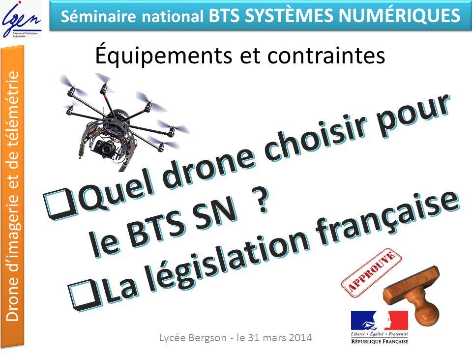 Séminaire national BTS SYSTÈMES NUMÉRIQUES Drone dimagerie et de télémétrie Équipements et contraintes Lycée Bergson - le 31 mars 2014