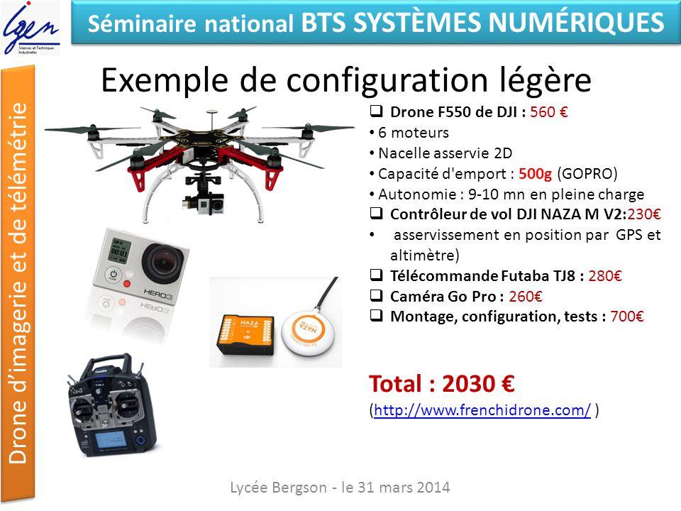 Séminaire national BTS SYSTÈMES NUMÉRIQUES Drone dimagerie et de télémétrie Exemple de configuration légère Lycée Bergson - le 31 mars 2014 Drone F550
