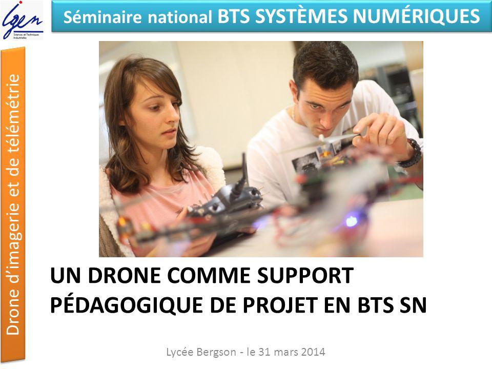 Séminaire national BTS SYSTÈMES NUMÉRIQUES Drone dimagerie et de télémétrie UN DRONE COMME SUPPORT PÉDAGOGIQUE DE PROJET EN BTS SN Lycée Bergson - le