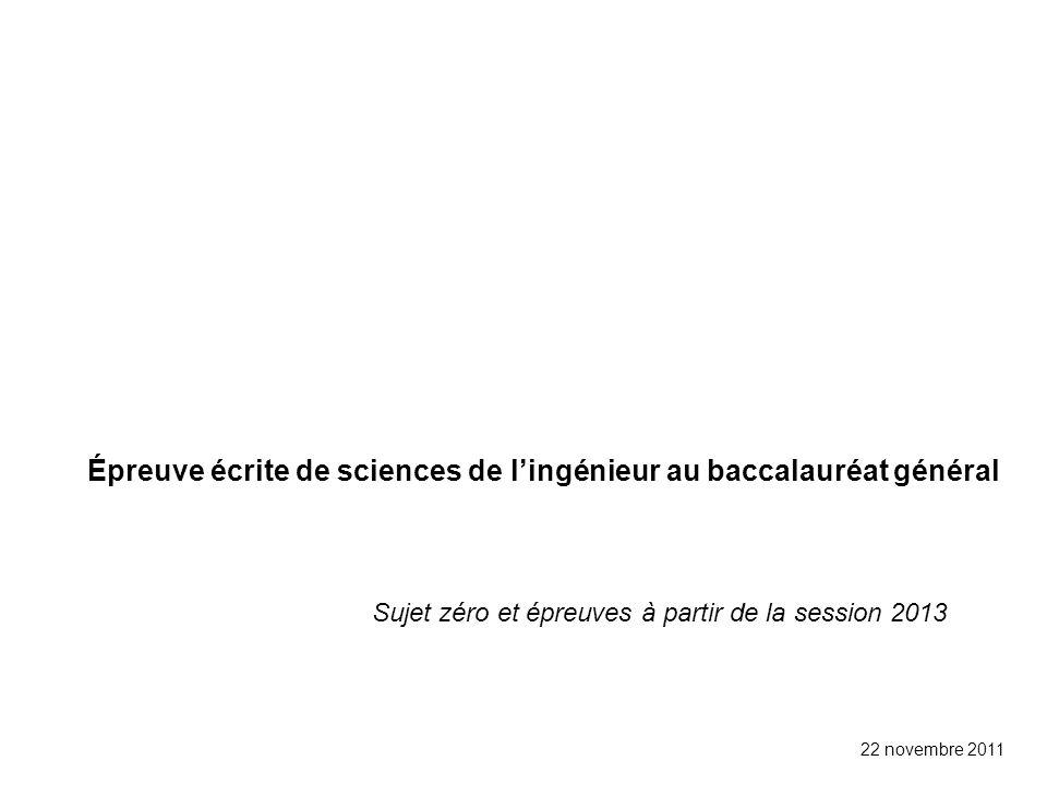 Épreuve écrite de sciences de lingénieur au baccalauréat général Sujet zéro et épreuves à partir de la session 2013 22 novembre 2011