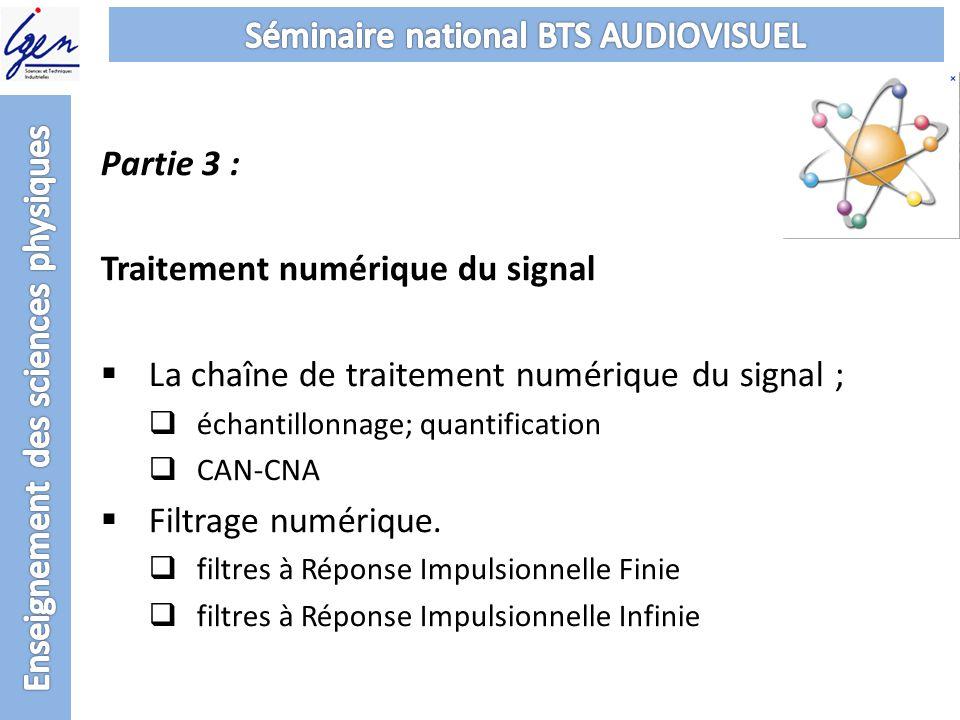 Partie 3 : Traitement numérique du signal La chaîne de traitement numérique du signal ; échantillonnage; quantification CAN-CNA Filtrage numérique. fi