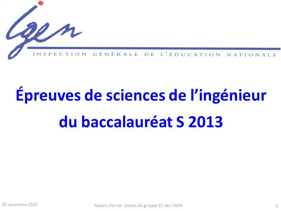 19 novembre 2013 Nobert Perrot - Doyen du groupe STI de l'IGEN1 Épreuves de sciences de lingénieur du baccalauréat S 2013