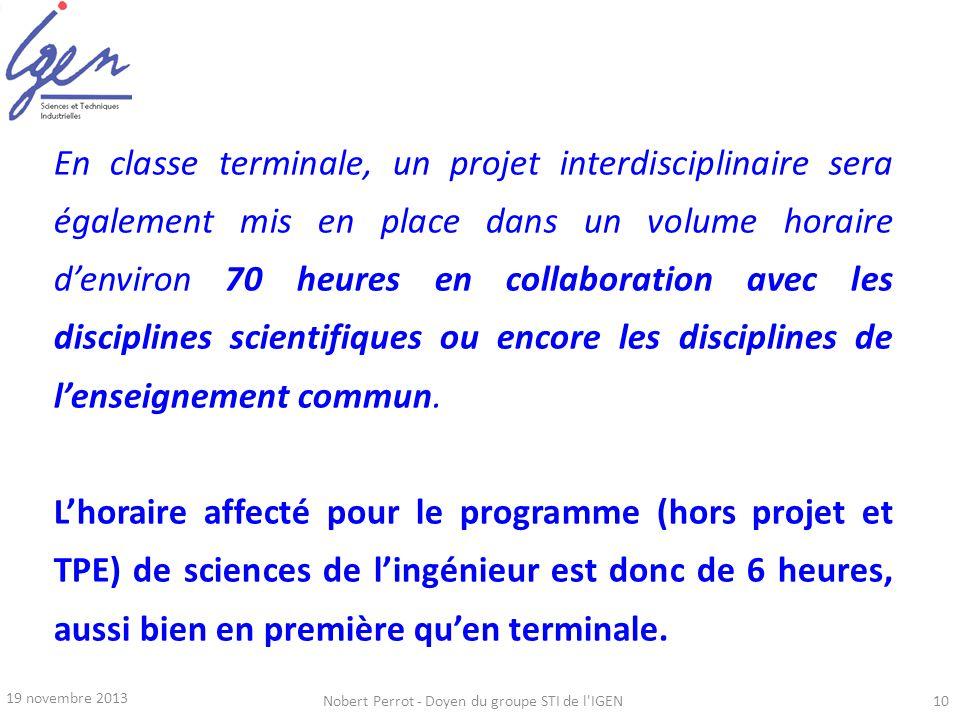 19 novembre 2013 Nobert Perrot - Doyen du groupe STI de l'IGEN10 En classe terminale, un projet interdisciplinaire sera également mis en place dans un