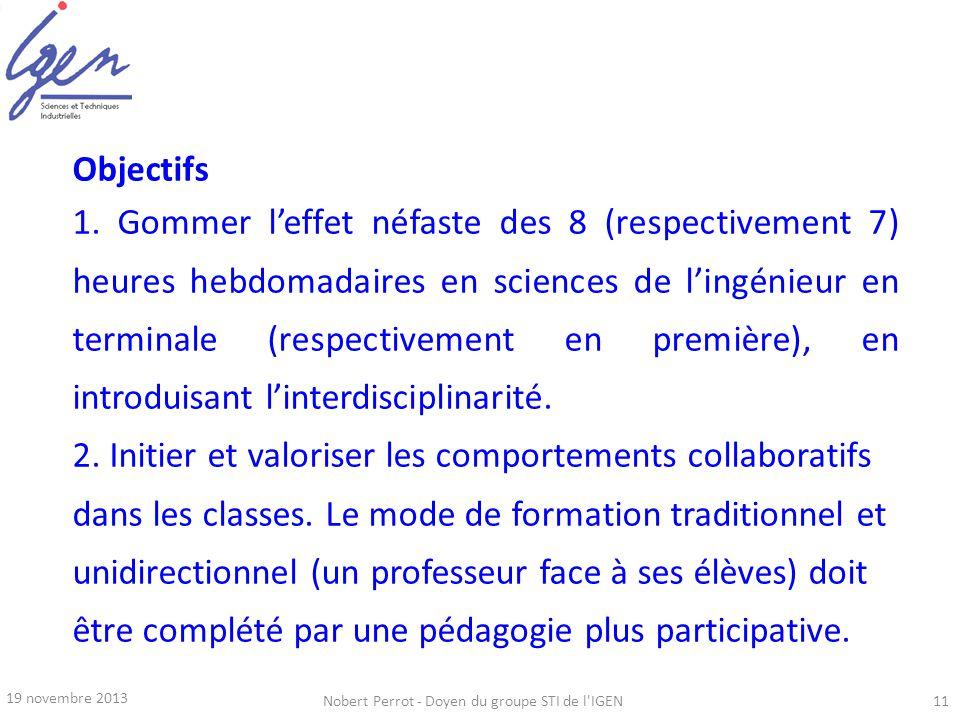 19 novembre 2013 Nobert Perrot - Doyen du groupe STI de l'IGEN11 Objectifs 1. Gommer leffet néfaste des 8 (respectivement 7) heures hebdomadaires en s