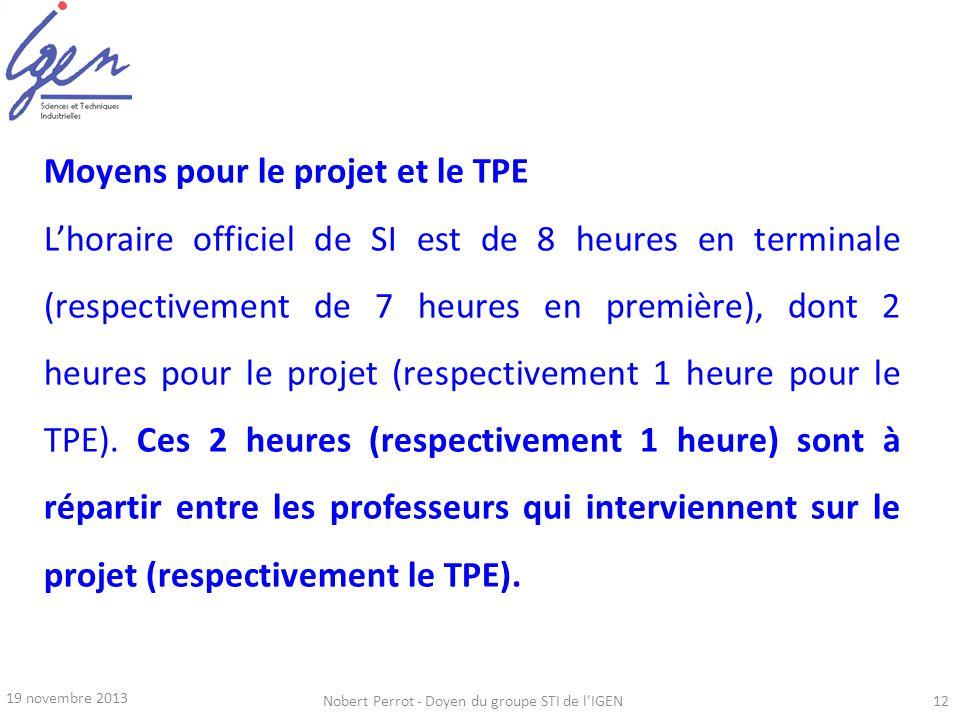 19 novembre 2013 Nobert Perrot - Doyen du groupe STI de l'IGEN12 Moyens pour le projet et le TPE Lhoraire officiel de SI est de 8 heures en terminale