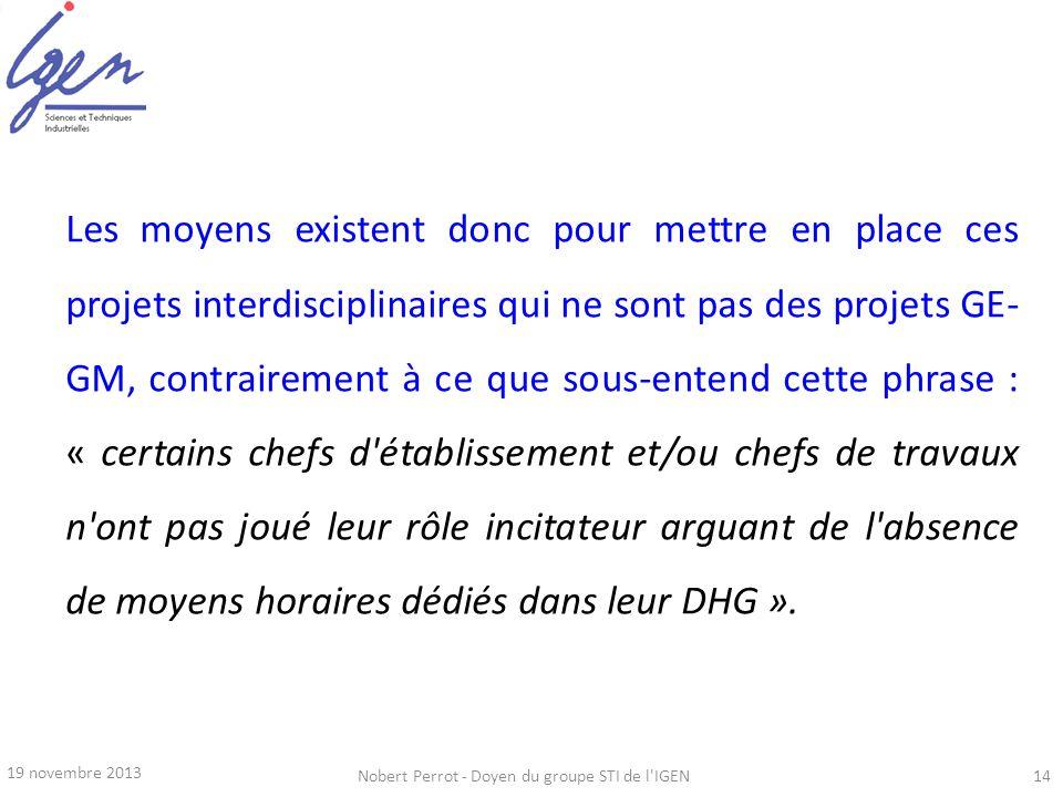 19 novembre 2013 Nobert Perrot - Doyen du groupe STI de l'IGEN14 Les moyens existent donc pour mettre en place ces projets interdisciplinaires qui ne