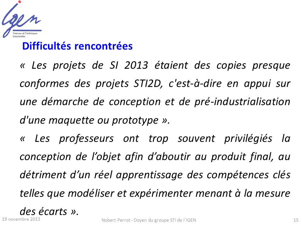 19 novembre 2013 Nobert Perrot - Doyen du groupe STI de l'IGEN15 Difficultés rencontrées « Les projets de SI 2013 étaient des copies presque conformes