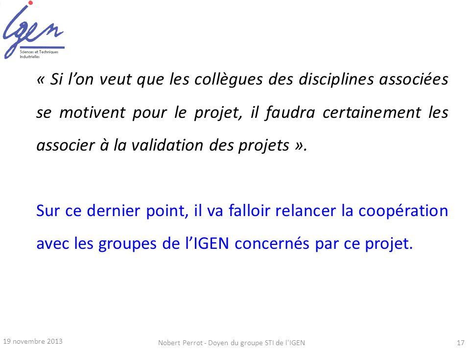 19 novembre 2013 Nobert Perrot - Doyen du groupe STI de l'IGEN17 « Si lon veut que les collègues des disciplines associées se motivent pour le projet,