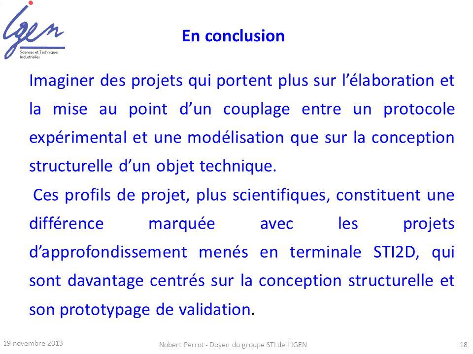 19 novembre 2013 Nobert Perrot - Doyen du groupe STI de l'IGEN18 Imaginer des projets qui portent plus sur lélaboration et la mise au point dun coupla