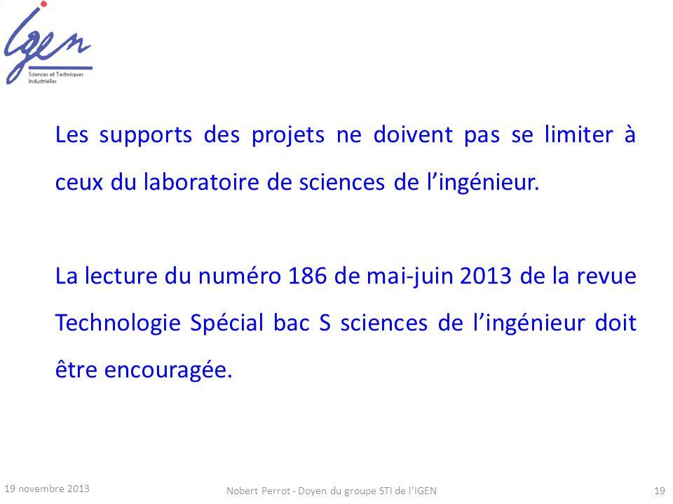 19 novembre 2013 Nobert Perrot - Doyen du groupe STI de l'IGEN19 Les supports des projets ne doivent pas se limiter à ceux du laboratoire de sciences
