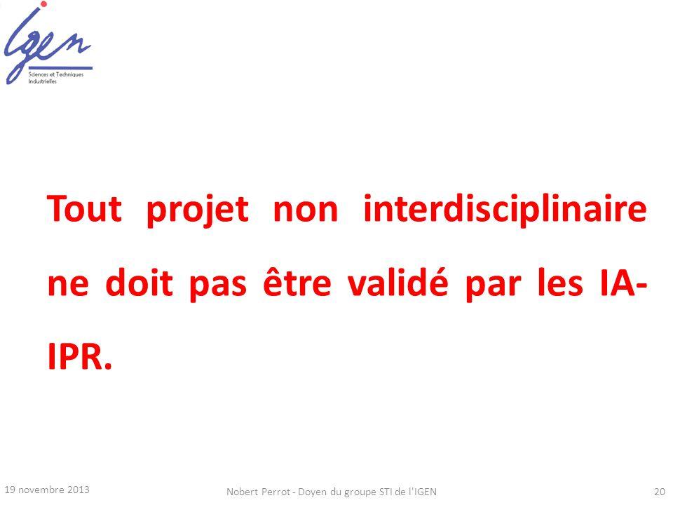 19 novembre 2013 Nobert Perrot - Doyen du groupe STI de l'IGEN20 Tout projet non interdisciplinaire ne doit pas être validé par les IA- IPR.